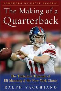 Eli Manning: The Making of a Quarterback by  Ralph Vacchiano - Hardcover - from Keyes Consulting (SKU: ND-007790)