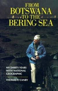 FROM BOTSWANA TO THE BERING SEA, My Thirty Years with National Geographic,