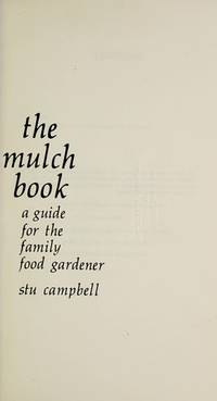 THE MULCH BOOK A Guide for the Family Food Gardener