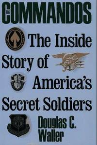 The Commandos The Inside Story of America's Secret Soldiers