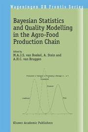 Bayesian Statistics and Quality Modelling in the Agro-Food Production Chain (Wageningen UR...