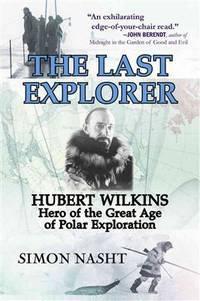 image of Last Explorer: Hubert Wilkins, Hero of the Golden Age of Polar Exploration