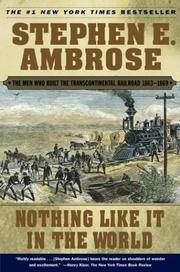 image of NOTHING LIKE IT IN THE WORLD The Men Who Built the Transcontinental  Railroad 1863-1869