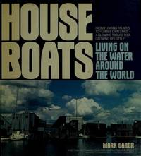 House Boats: Living on the Water Around the World