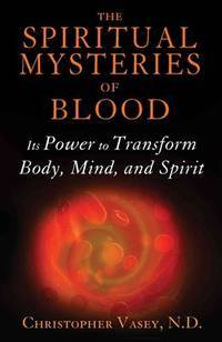 The Spiritual Mysteries of Blood: Its Power to Transform Body, Mind, and Spirit [Paperback] Vasey...