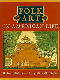 Folk Art in American Life by Robert Bishop; Jacqueline Marx Atkins - First Edition/First Printing - 1995 - from Gene The Book Peddler  (SKU: 025877)