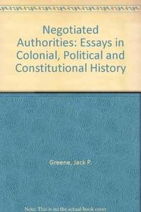 NEGOTIATED AUTHORITIES : Essays in Colonial Political and Constitutional History