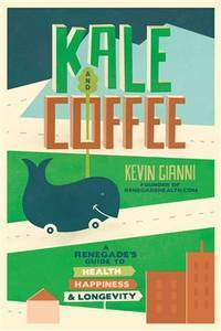 Kale and Coffee: A Renegades Guide to Health, Happiness, and Longevity