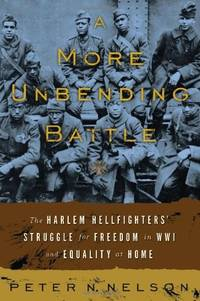 A More Unbending Battle: The Harlem Hellfighter's Struggle for Freedom in WWI and Equality at...