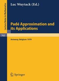 Pade Approximation and its Applications: Proceedings of a Conference held in Antwerp, Belgium,...