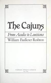 The Cajuns: From Acadia to Louisiana. [1st hardcover].