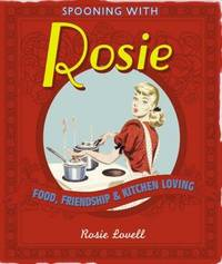 Spooning with Rosie:  Food, Friendhsip & Kitchen Loving  (Signed copy)