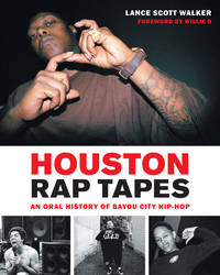 Houston Rap Tapes: An Oral History of Bayou City Hip-Hop by  Lance Scott Walker  - 2018  - from Burke's Book Store (SKU: 248316)