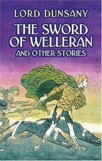 The Sword of Welleran and Other Stories (Dover Mystery, Detective, & Other Fiction) by Dunsany, Lord