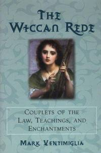 The Wiccan Rede: Couplets of the Law, Teachings, and Enchantments