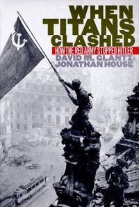 When Titans Clashed: How the Red Army Stopped Hitler. by  Jonathan  David & House - Hardcover - 1995 - from Military Books and Biblio.com