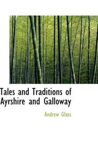 Tales and Traditions Of Ayrshire and Galloway