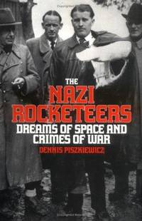 The Nazi Rocketeers: Dreams of Space and Crimes of War