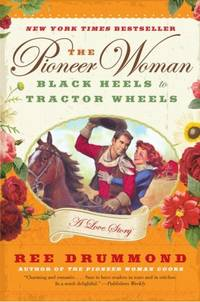 Pioneer Woman, The: Black Heels to Tractor Wheels: A Lover Story