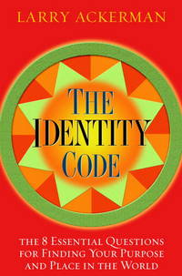 THE IDENTITY CODE : The 8 Essential Questions for Finding Your Purpose and Place in the World