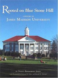 Rooted on Blue Stone Hill:   A History of James Madison University
