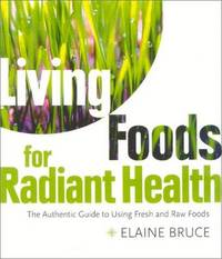 Living Foods for Radiant Health: The Authentic Guide to Using Fresh and Raw Foods [SIGNED]