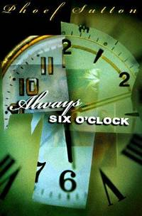 Always Six O'Clock by Phoef Sutton - Hardcover - 1998-05-04 - from Ergodebooks (SKU: DADAX0399143173)