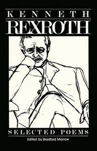 KENNETH REXROTH: Selected Poems.