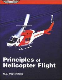 Principles of Helicopter Flight (ASA Training Manuals) [Paperback] Wagtendonk, W. J
