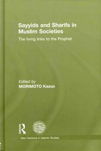 Sayyids and Sharifs in Muslim Societies: The Living Links to the Prophet (New Horizons in Islamic...