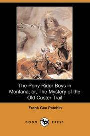 image of The Pony Rider Boys in Montana; or, The Mystery of the Old Custer Trail (Dodo Press)