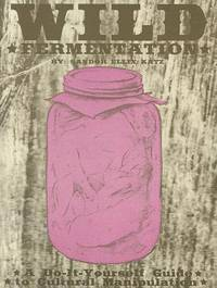 Wild Fermentation: A Do-it-yourself Guide to Cultural Manipulation by Sandor Ellix Katz - Paperback - 2011-06-01 - from Ergodebooks (SKU: SONG1934620173)