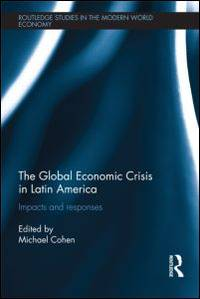The Global Economic Crisis in Latin America: Impacts and Responses (Routledge Studies in the...