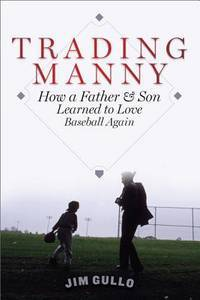 Trading Manny: How a Father and Son Learned to Love Baseball Again