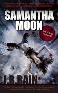 Samantha Moon: The First Four Vampire for Hire Novels, Plus the Christmas Moon Novella and a Never-Before-Published Short Story by J.R. Rain - Paperback - 2012-02-04 - from Books Express and Biblio.com