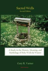 Sacred Wells: A Study in the History, Meaning, and Mythology of Holy Wells & Waters by Gary R. Varner - Paperback - 2009 - from Revaluation Books (SKU: 2-0875867170)