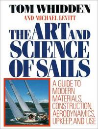 THE ART AND SCIENCE OF SAILS A Guide to Modern Materials, Construction,  Aerodynamics, Upkeep, and Use