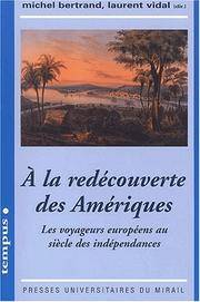 A La Redecouverte Des Ameriques:  les voyageurs europeens au siecle des independances by Bertrand Michel AND Vidal Laurent EDITORS: - from Bookfare and Biblio.com