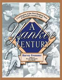 A Yankee Century: A Celebration of the First Hundred Years of Baseball's Greatest Team