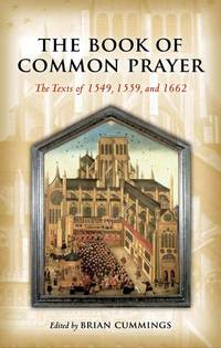 The Book of Common Prayer: The Texta of 1549, 1559 and 1662