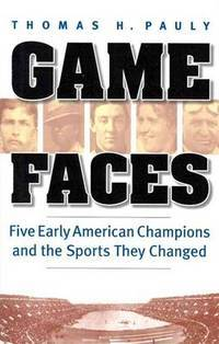Game Faces : Five Early American Champions and the Sports They Changed