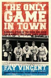 Only Game in Town, The: Baseball Stars of the 1930s and 1940s Talk about the Game They Loved - The Baseball Oral History Project, Volume 1