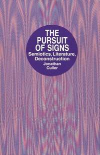 image of The Pursuit of Signs: Semiotics, Literature, Deconstruction,