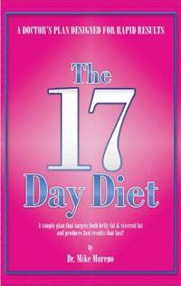 The 17 Day Diet: A Doctor's Plan Designed for Rapid Results by Moreno, Mike - 2010