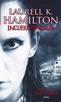 INCUBUS DREAMS by LAURELL K HAMILTON - Paperback - Reprint - 2005 - from shedlightbooks and Biblio.co.uk