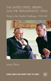 The United States, Britain and the Transatlantic Crisis: Rising to the Gaullist Challenge, 1963-68