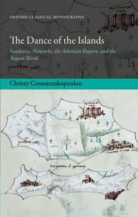 image of The Dance of the Islands: Insularity, Networks, the Athenian Empire, and the Aegean World (Oxford Classical Monographs)
