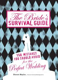 The Brides Survival Guide 150 Mistakes You Should Avoid for the Perfect Wedding