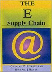 E-Supply Chain: Using the Internet to Revoltionize Your Business: How Market Leaders Focus Their...