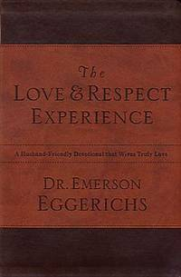 The Love and   Respect Experience  A Husband-Friendly Devotional that  Wives Truly Love